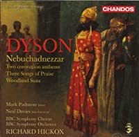 Dyson: Nebuchadnezzar / Two Coronation Anthems / Three Songs of Praise / Woodland Suite (2007-11-06)