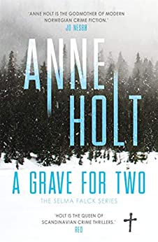 A Grave for Two: Scandinavia's queen of crime and bestselling author behind the Modus TV series is back! (Selma Falck series) by [Holt, Anne]