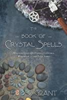 The Book of Crystal Spells: Magical Uses for Stones, Crystals, Minerals and Even Sand by Ember Grant(2013-06-08)