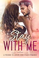 Stay with Me: A Friends to Lovers High Stakes Romance (Stay With Me Series Book 1)