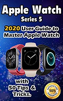 Apple Watch Series 5: 2020 User Guide to Master Apple Watch with 50 Tips &Tricks . by [Hanger, Tom]