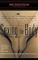 Sexing the Body: Gender Politics and the Construction of Sexuality by Anne Fausto-Sterling(2000-11-30)