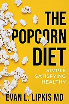 The Popcorn Diet: Simple Satisfying Healthy by [Lipkis MD, Evan]