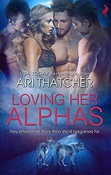 Loving Her Alphas by [Thatcher, Ari]