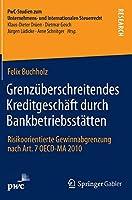 Grenzueberschreitendes Kreditgeschaeft durch Bankbetriebsstaetten: Risikoorientierte Gewinnabgrenzung nach Art. 7 OECD-MA 2010 (PwC-Studien zum Unternehmens- und Internationalen Steuerrecht)