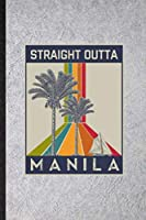Straight Outta Manila: Funny Blank Lined Notebook/ Journal For Philippines Tourist, World Traveler Visitor, Inspirational Saying Unique Special Birthday Gift Idea Cute Ruled 6x9 110 Pages