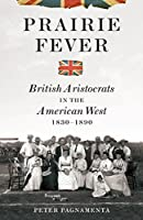 Prairie Fever: British Aristocrats in the American West 1830-1890