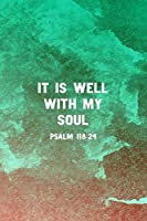It Is Well With My Soul Psalm 118:24: Christian Journal Notebook (Lined, 6x9, 120 pages) - Christian Gift for Women, Sermon Notes Journal