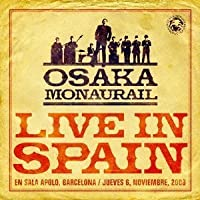 Live in Spain [+Bonus Dvd] by Osaka Monaurail (2009-12-16)