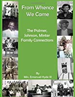 From Whence We Came: The story of the Johnson, Palmer, & Minter Connections