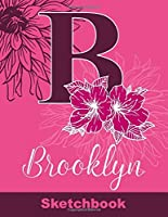 Brooklyn Sketchbook: Letter A Initial Monogram Personalized First Name Sketch Book for Drawing, Sketching, Journaling, Doodling and Making Notes. Cute and Trendy Custom Cover with Flowers for Women, Girls, Adults, Kids, Teens, Children. Art Hobby Diary