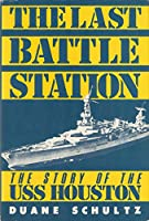The Last Battle Station: The Story of the Uss Houston