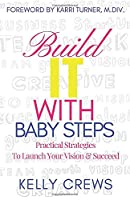 Build IT with Baby Steps: Practical Strategies To Launch Your Vision & Succeed