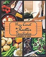 Mon Carnet de Recettes Familiales - à Compléter soi-même: Livre Carnet de Recettes Vierge - Livre de Cuisine À Remplir pour 50 recettes, 19.05x23.5cm, 105 pages