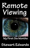 Remote Viewing My First Six Months (Remote Viewing Training Book 1) (English Edition) ()