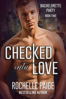 Checked Into Love (Bachelorette Party Book 2) by [Paige, Rochelle]