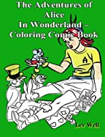 The Adventures of Alice in Wonderland: Coloring Comic Book