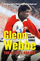Glenn Webbe: The Gloves Are Off; Autobiography of Welsh Rugby's First Black Icon