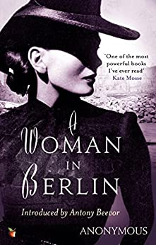 A Woman In Berlin (Virago Modern Classics Book 34) by [Anonymous]