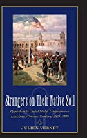 Strangers on Their Native Soil: Opposition to United States' Governance in Louisiana's Orleans Territory, 1803-1809
