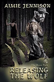 Releasing the Wolf (The Rossi Pack Book 1) by [Jennison, Aimie]