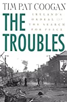 The Troubles: Irelands Ordeal 1966-1996and the Search for Peace