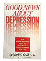 The Good News About Depression: Cures and Treatments in the New Age of Psychiatry