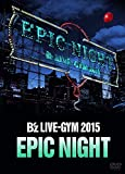 B'z LIVE-GYM 2015 -EPIC NIGHT-【LIVE DVD】/