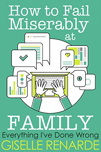 How to Fail Miserably at Family (Everything I've Done Wrong)
