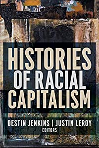 Histories of Racial Capitalism (Columbia Studies in the History of U.S. Capitalism) (English Edition)