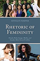 Rhetoric of Femininity: Female Body Image, Media, and Gender Role Stress/Conflict (Lexington Studies in Contemporary Rhetoric)
