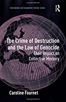The Crime of Destruction and the Law of Genocide: Their Impact on Collective Memory (International and Comparative Criminal Justice)