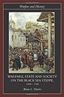Warfare, State and Society on the Black Sea Steppe, 1500 1700 (Warfare and History)