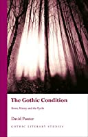 The Gothic Condition: Terror, History and the Psyche (Gothic Literary Studies)