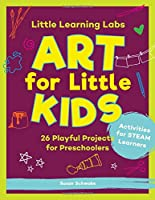 Little Learning Labs: Art for Little Kids: 26 Playful Projects for Preschoolers; Activities for STEAM Learners