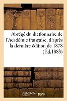 Abrégé Du Dictionnaire de l'Académie Française, d'Après La Dernière Édition de 1878 (Langues)