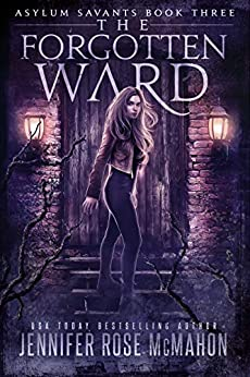 The Forgotten Ward (Asylum Savants Book 3) by [McMahon, Jennifer Rose]