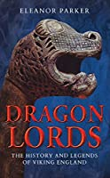 Dragon Lords: The History and Legends of Viking England