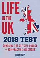 Life in the UK 2019 Test: Contains the Official Course + 300 Practice Questions