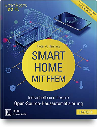 [画像:Smart Home mit FHEM: Individuelle und flexible Open-Source-Hausautomatisierung. Inklusive Tablet-Interface und Sprachsteuerung]