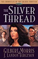 The Silver Thread (Chronicles of the Golden Frontier)