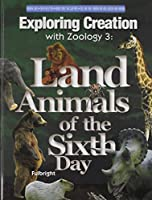 Exploring Creation with Zoology 3: Land Animals of the Sixth Day (Young Explorer (Apologia Educational Ministries))