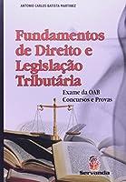 Fundamentos De Direito E Legislação Tributária. Exame Da OAB, Concursos E Provas