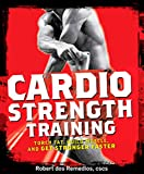 Cardio Strength Training: Torch Fat, Build Muscle, and Get Stronger Faster 画像