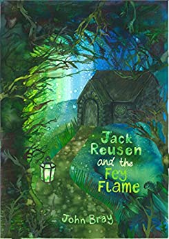 Jack Reusen and the Fey Flame by [Bray, John]
