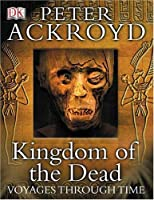Peter Ackroyd Voyages Through Time: Kingdom of the Dead