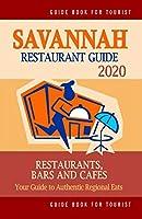 Savannah Restaurant Guide 2020: Your Guide to Authentic Regional Eats in Savannah, Georgia (Restaurant Guide 2020)