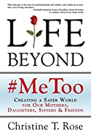 Life Beyond #MeToo: Creating a Safer World for Our Mothers, Daughters, Sisters & Friends