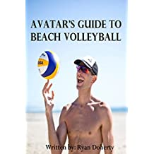 Avatar's Guide to Beach Volleyball: Everything you need to know about the sport from the only professional player that writes