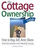The Cottage Ownership Guide: How to Buy, Sell, Rent, Share, Hand Down and Retire to Your Waterfront Getaway